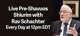 Rav Schachter Pre-Shavuot Shiurim